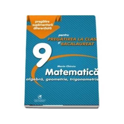 Marin Chirciu - Culegere - Matematica algebra, analiza matematica – Clasa a IX-a – pentru pregatirea la clasa si bacalaureat