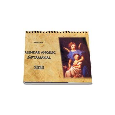 Calendar Angelic Saptamanal 2020 de Felicia Tonita