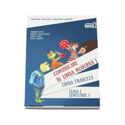 Comunicare in limba franceza. Manual pentru clasa I. Semestrul I