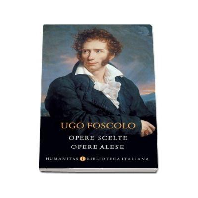 Opere scelte - Opere alese - Cu o prefata de Giulio Ferroni