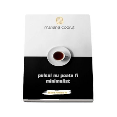 Pulsul nu poate fi minimalist de Mariana Codrut