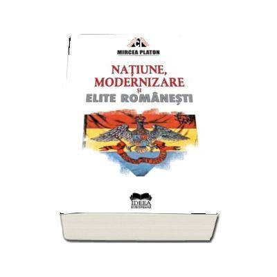 Natiune, modernizare si elite romanesti (Mircea Platon)