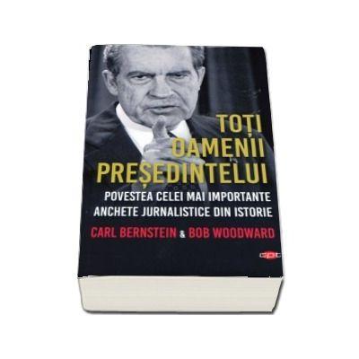 Toti oamenii Presedintelui. Povestea celei mai importante anchete jurnalistice din istorie
