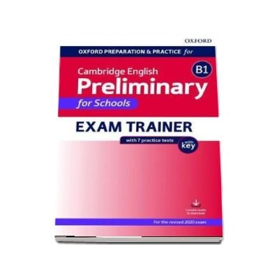 Oxford Preparation and Practice for Cambridge English: B1 Preliminary for Schools Exam Trainer with Key: Preparing students for the Cambridge English B1 Preliminary for Schools exam