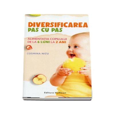 Cosmina Nitu, Diversificarea pas cu pas. Alimentatia copilului de la 6 luni la 2 ani. Editie noua
