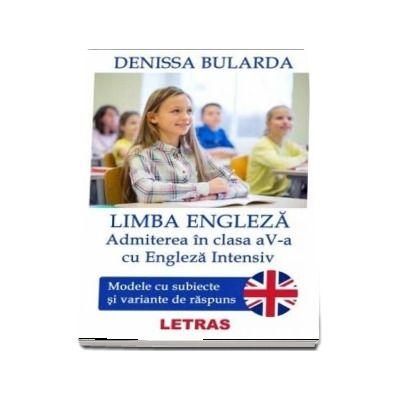 Limba engleza. Adminterea in clasa a 5-a cu engleza intensiv - Denissa Bularda