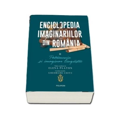Enciclopedia imaginariilor din Romania. Patrimoniu și imaginar lingvistic, volumul II