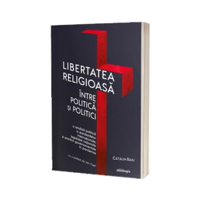 Libertatea religioasa intre politica si politici. O analiza politica a standardelor internationale, legislatiei nationale si practicii guvernamentale in pandemie